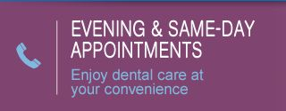 Evening & Same-Day Appointments | Enjoy dental care at your convenience
